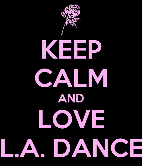 KEEP CALM AND LOVE L.A. DANCE