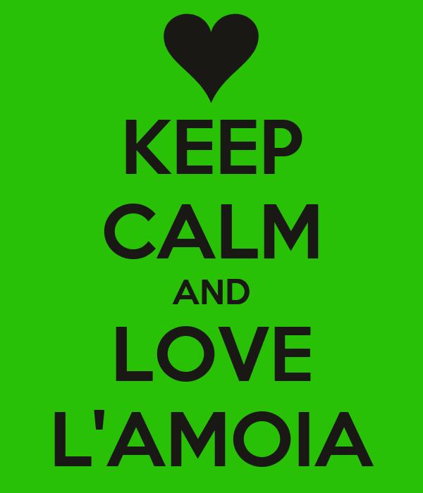 KEEP CALM AND LOVE L'AMOIA
