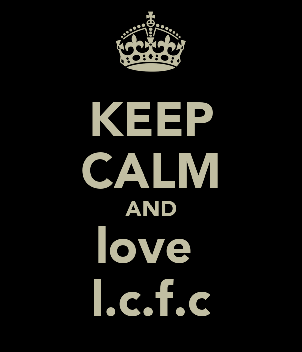 KEEP CALM AND love  l.c.f.c