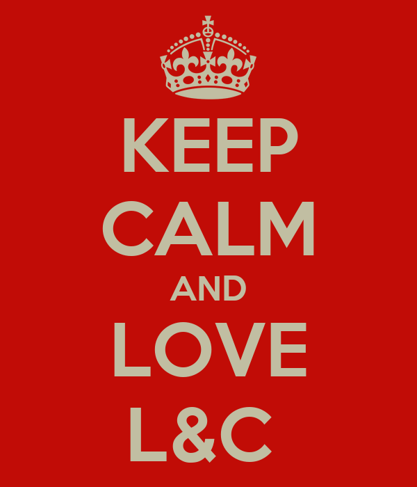 KEEP CALM AND LOVE L&C