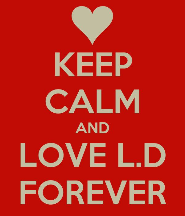 KEEP CALM AND LOVE L.D FOREVER