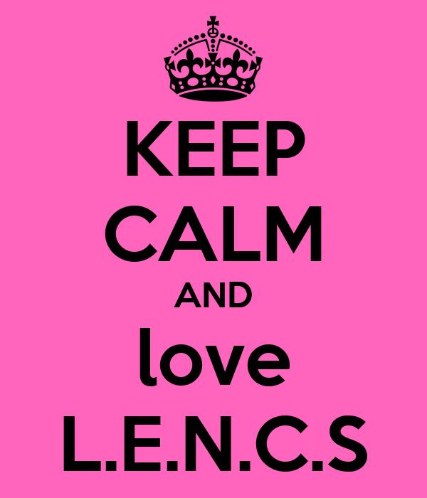 KEEP CALM AND love L.E.N.C.S