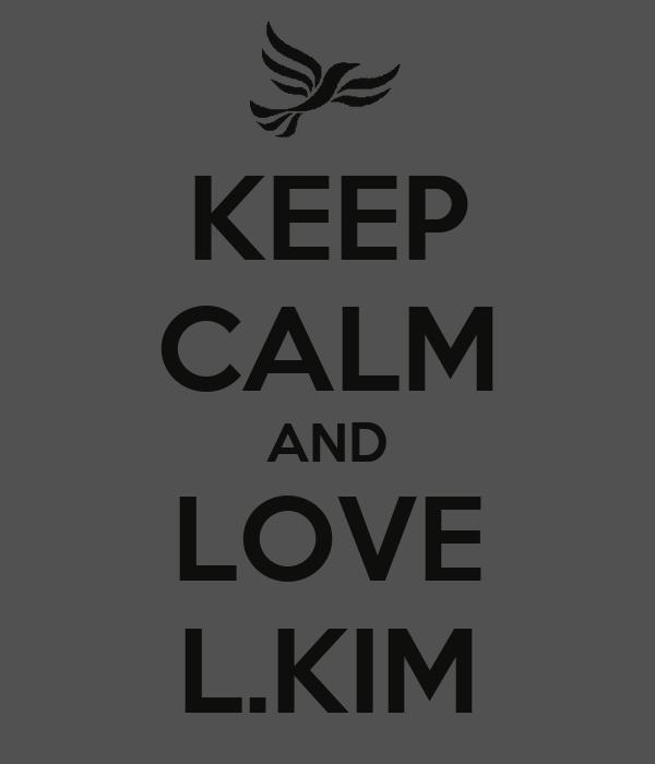 KEEP CALM AND LOVE L.KIM