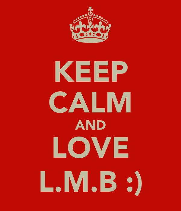 KEEP CALM AND LOVE L.M.B :)
