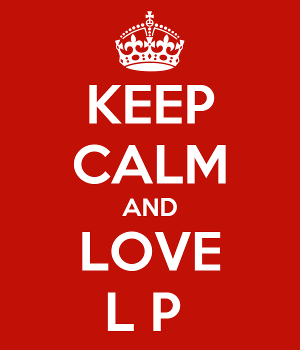KEEP CALM AND LOVE L P