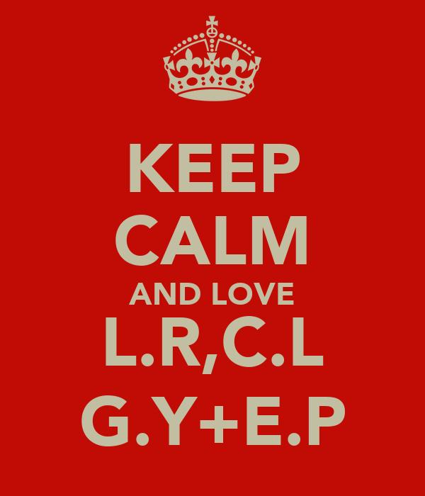 KEEP CALM AND LOVE L.R,C.L G.Y+E.P