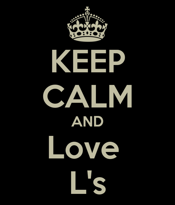 KEEP CALM AND Love  L's