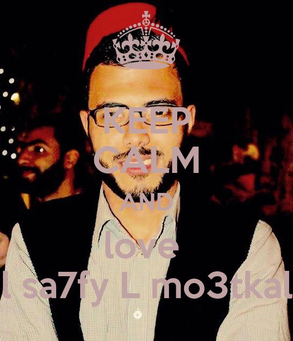 KEEP CALM AND love  l sa7fy L mo3tkal