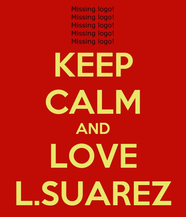 KEEP CALM AND LOVE L.SUAREZ