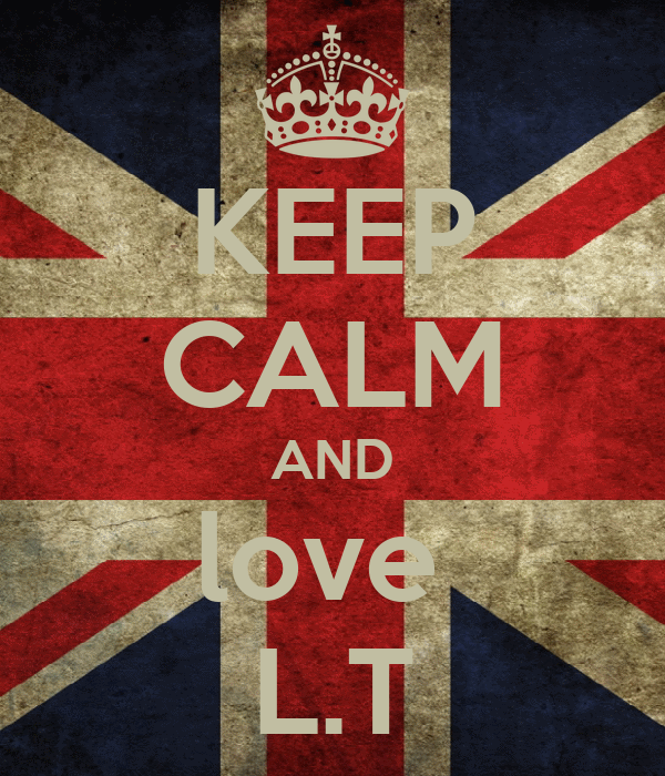 KEEP CALM AND love  L.T