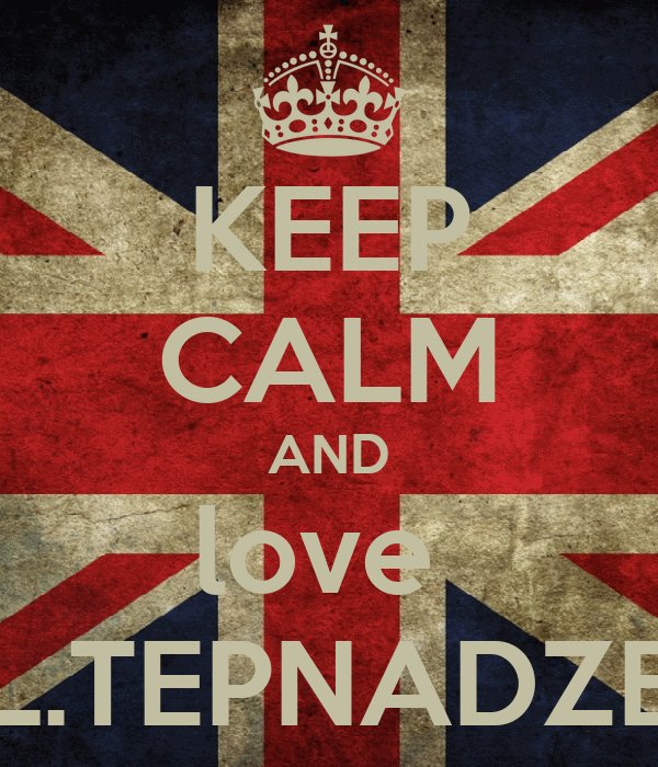 KEEP CALM AND love  L.TEPNADZE