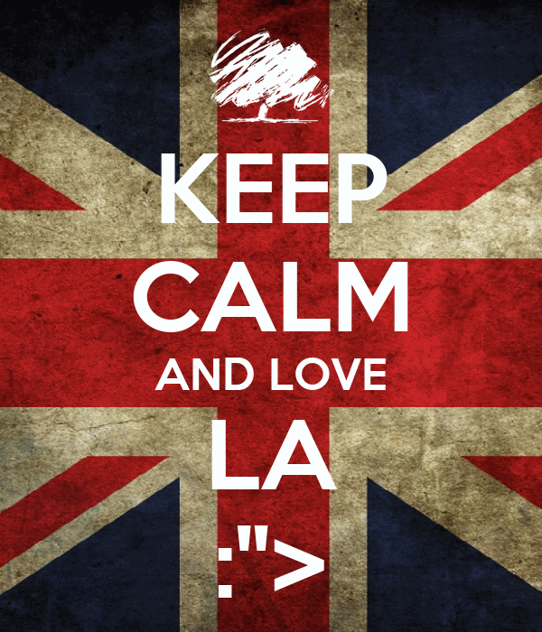 "KEEP CALM AND LOVE LA :"">"