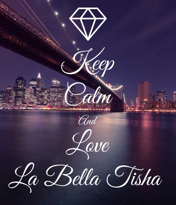 Keep Calm And Love La Bella Tisha
