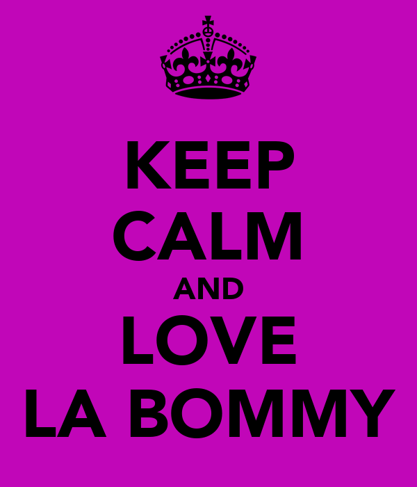 KEEP CALM AND LOVE LA BOMMY