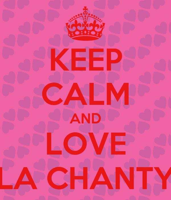 KEEP CALM AND LOVE LA CHANTY