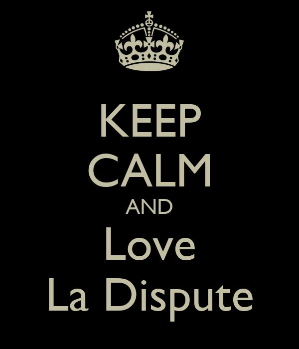 KEEP CALM AND Love La Dispute