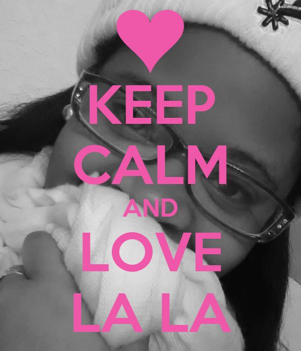 KEEP CALM AND LOVE LA LA