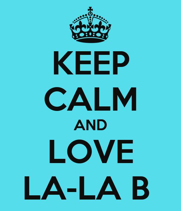 KEEP CALM AND LOVE LA-LA B