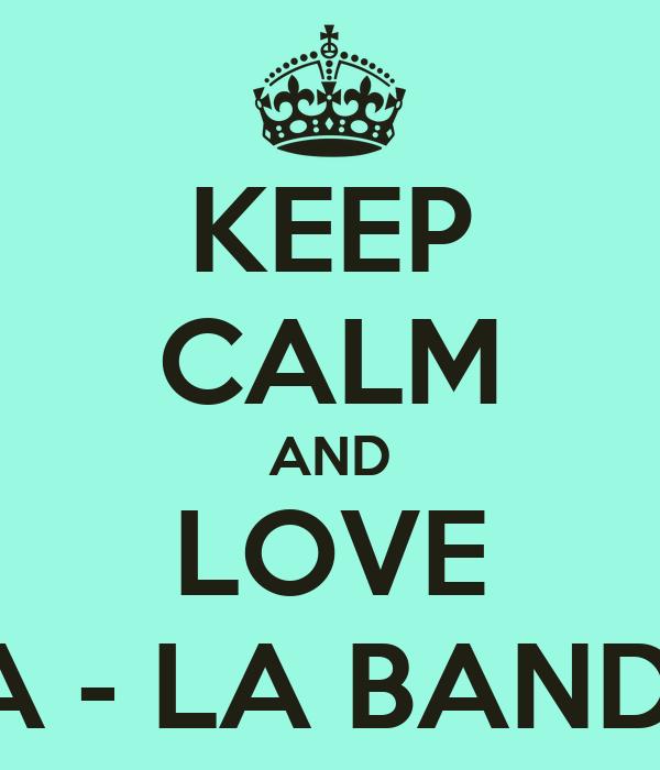 KEEP CALM AND LOVE LA - LA BAND .