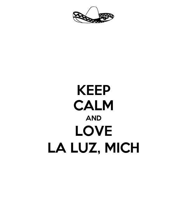 KEEP CALM AND LOVE LA LUZ, MICH