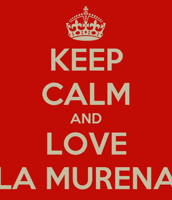 KEEP CALM AND LOVE LA MURENA