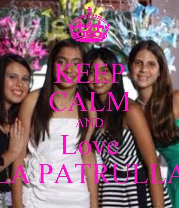 KEEP CALM AND Love LA PATRULLA