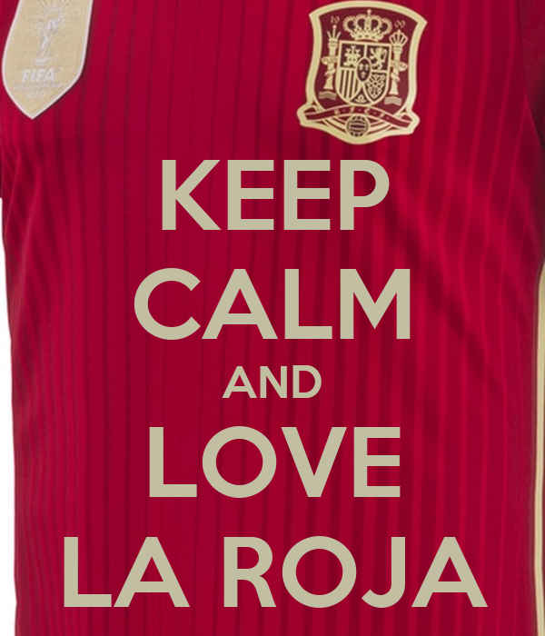 KEEP CALM AND LOVE LA ROJA