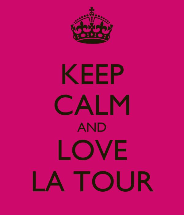KEEP CALM AND LOVE LA TOUR