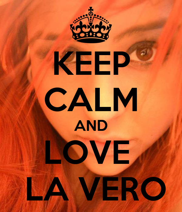 KEEP CALM AND LOVE   LA VERO