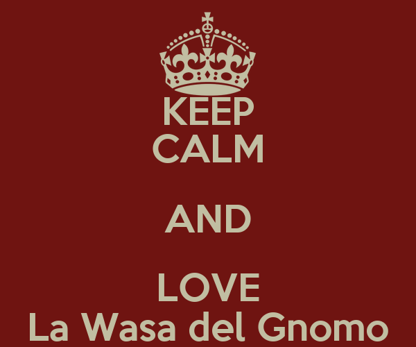 KEEP CALM AND LOVE La Wasa del Gnomo