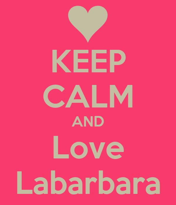 KEEP CALM AND Love Labarbara