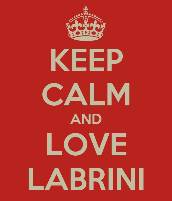 KEEP CALM AND LOVE LABRINI