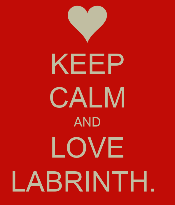 KEEP CALM AND LOVE LABRINTH.