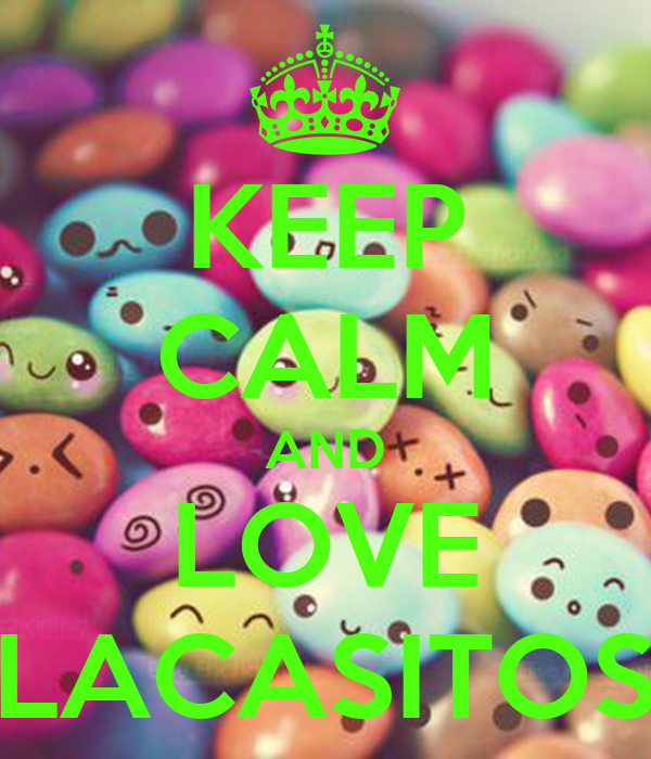 KEEP CALM AND LOVE LACASITOS
