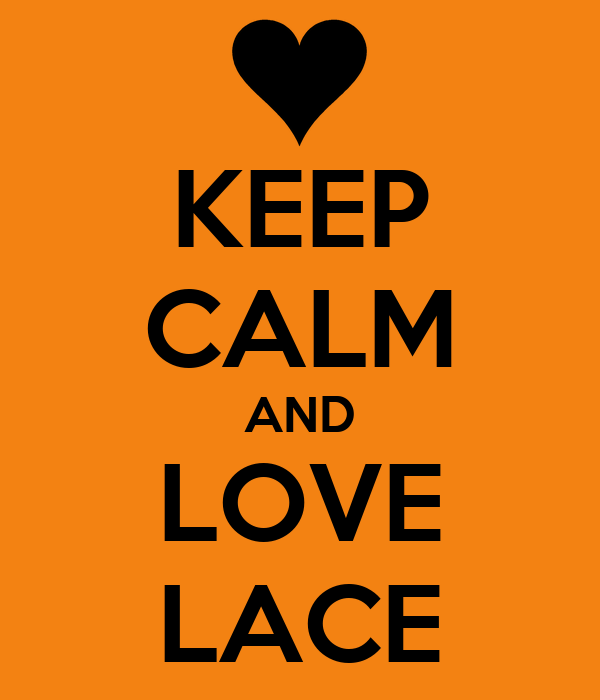KEEP CALM AND LOVE LACE
