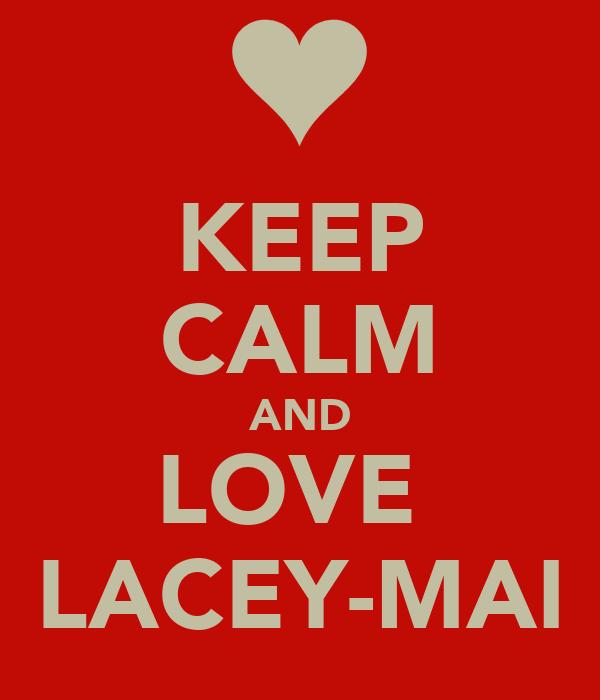 KEEP CALM AND LOVE  LACEY-MAI