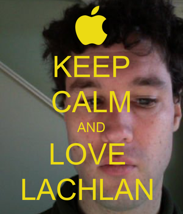 KEEP CALM AND LOVE  LACHLAN