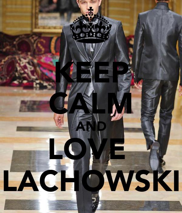 KEEP CALM AND LOVE   LACHOWSKI