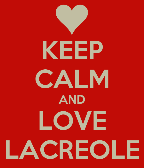 KEEP CALM AND LOVE LACREOLE