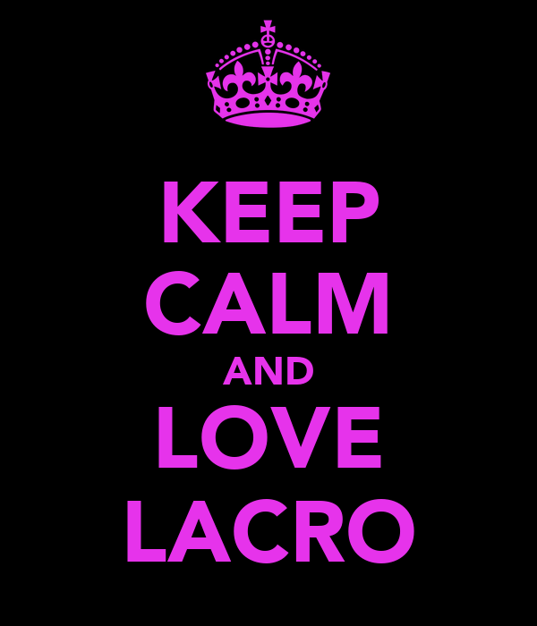 KEEP CALM AND LOVE LACRO