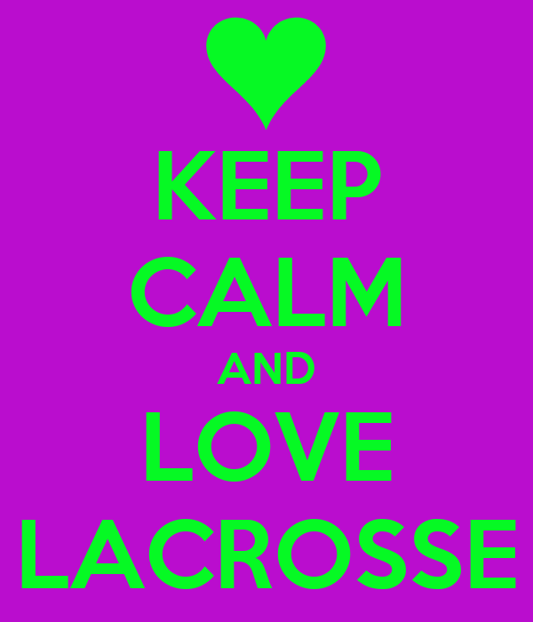 KEEP CALM AND LOVE LACROSSE