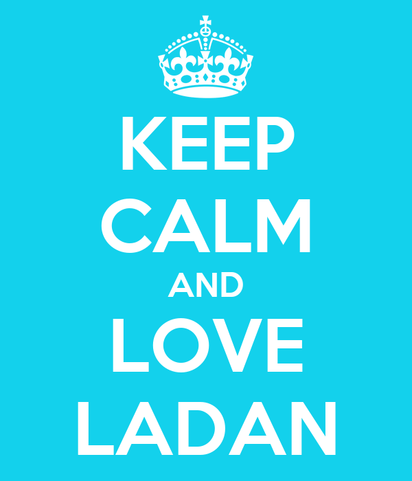 KEEP CALM AND LOVE LADAN