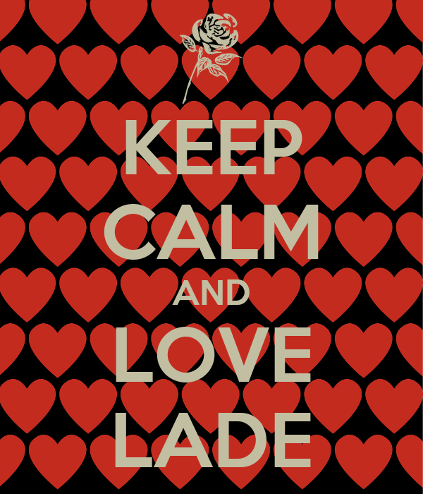KEEP CALM AND LOVE LADE