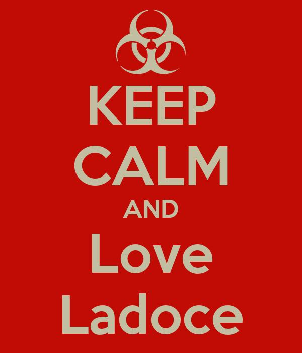 KEEP CALM AND Love Ladoce