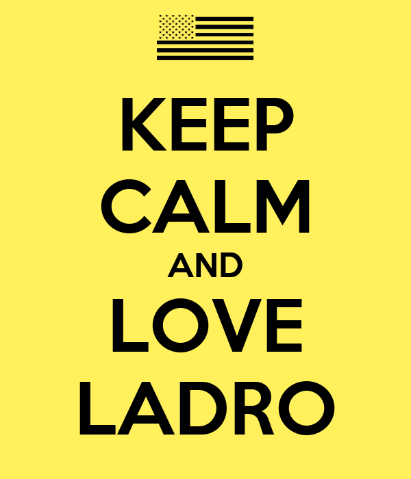 KEEP CALM AND LOVE LADRO