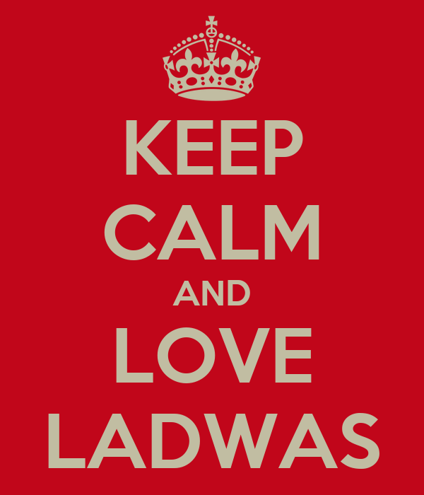 KEEP CALM AND LOVE LADWAS