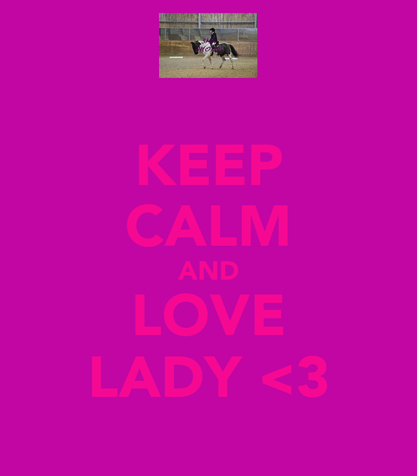 KEEP CALM AND LOVE LADY <3