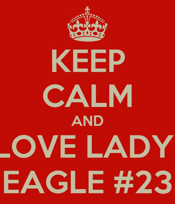 KEEP CALM AND LOVE LADY  EAGLE #23
