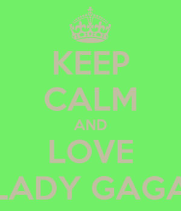 KEEP CALM AND LOVE LADY GAGA