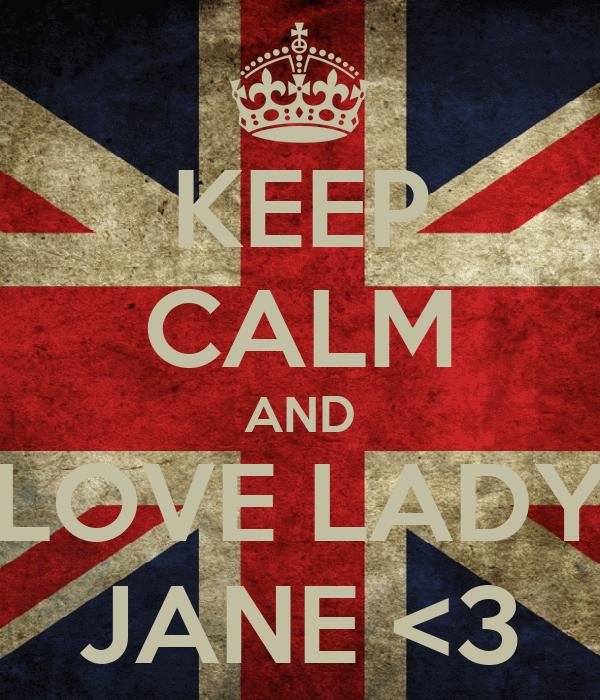 KEEP CALM AND LOVE LADY JANE <3